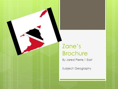 Zane's Brochure By Jared Pierre,1 East Subject: Geography.