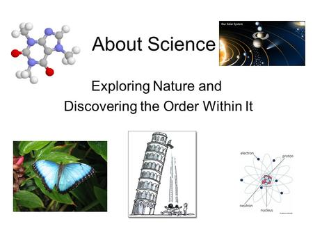 About Science Exploring Nature and Discovering the Order Within It.