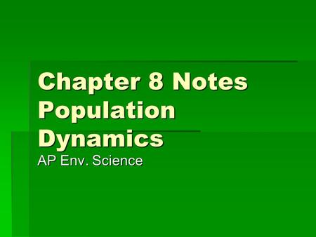 Chapter 8 Notes Population Dynamics AP Env. Science.