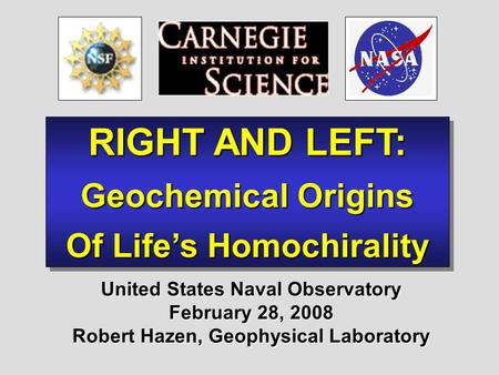 RIGHT AND LEFT: Geochemical Origins Of Life's Homochirality