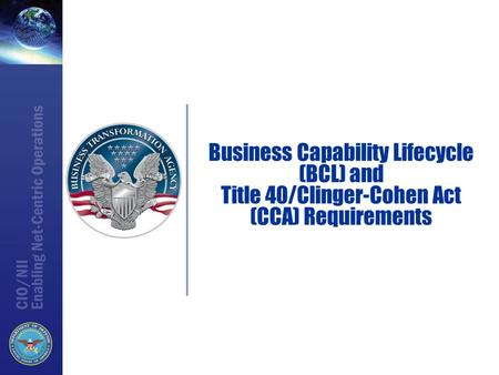 Why is BCL Needed? BCL addresses long-standing challenges that have impacted the delivery of business capabilities The DepSecDef directed increasing the.