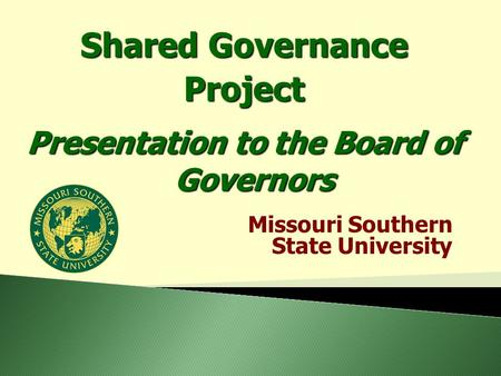 Missouri Southern State University Shared Governance Project Presentation to the Board of Governors.