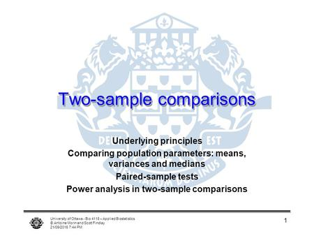 University of Ottawa - Bio 4118 – Applied Biostatistics © Antoine Morin and Scott Findlay 21/09/2015 7:46 PM 1 Two-sample comparisons Underlying principles.