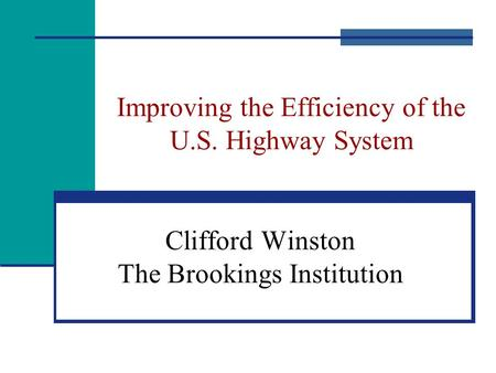Improving the Efficiency of the U.S. Highway System Clifford Winston The Brookings Institution.