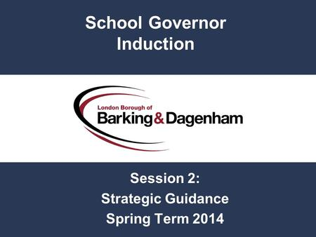 Session 2: Strategic Guidance Spring Term 2014 School Governor Induction.