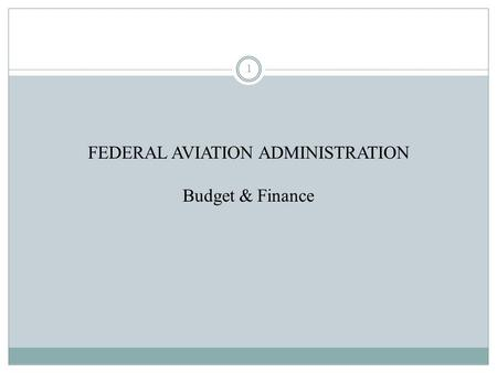 FEDERAL AVIATION ADMINISTRATION Budget & Finance 1.