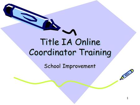 1 Title IA Online Coordinator Training School Improvement.