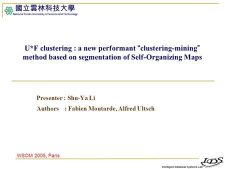 "Intelligent Database Systems Lab 國立雲林科技大學 National Yunlin University of Science and Technology U*F clustering : a new performant "" clustering-mining """