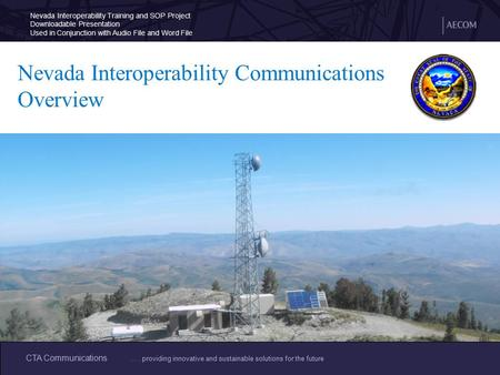 CTA Communications... providing innovative and sustainable solutions for the future Nevada Interoperability Training and SOP Project Downloadable Presentation.