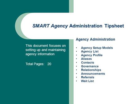 This document focuses on setting up and maintaining agency information Total Pages: 20 SMART Agency Administration Tipsheet Agency Administration Agency.