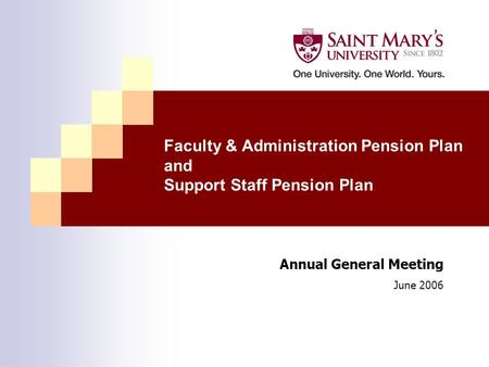Faculty & Administration Pension Plan and Support Staff Pension Plan Annual General Meeting June 2006.