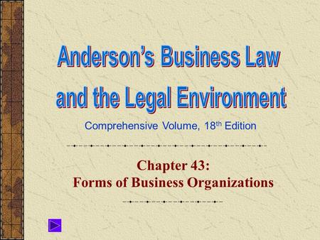 Comprehensive Volume, 18 th Edition Chapter 43: Forms of Business Organizations.