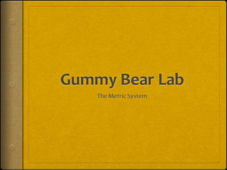 Heading Title: Gummy Bear Lab Lab Partners: Date: My Role: