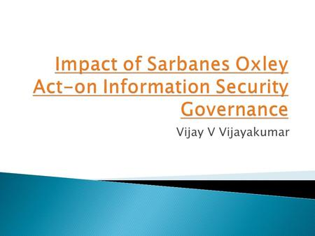 Vijay V Vijayakumar.  SOX Act  Difference between IT Management and IT Governance  Internal Controls  Frameworks for Implementing SOX  COSO - Committee.