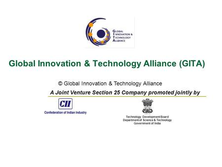 © Global Innovation & Technology Alliance Global Innovation & Technology Alliance (GITA) Technology Development Board Department of Science & Technology.