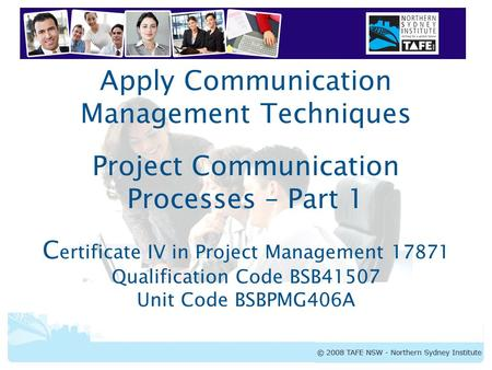 Apply Communication Management Techniques Project Communication Processes – Part 1 Certificate IV in Project Management 17871 Qualification Code BSB41507.