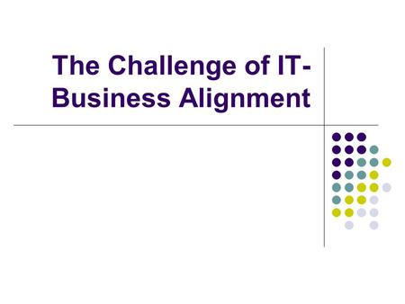 The Challenge of IT- Business Alignment. IT Governance IT governance bridging the gap between corporate expectations and perceptions of the IT function.
