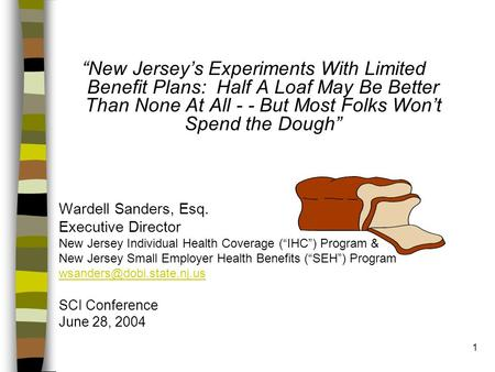 "1 ""New Jersey's Experiments With Limited Benefit Plans: Half A Loaf May Be Better Than None At All - - But Most Folks Won't Spend the Dough"" Wardell Sanders,"