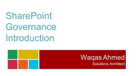 SharePoint Governance Introduction Waqas Ahmed Solutions Architect.