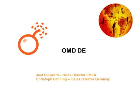 Joel Crawford – Sales Director EMEA Christoph Benning – Sales Director Germany OMD DE.