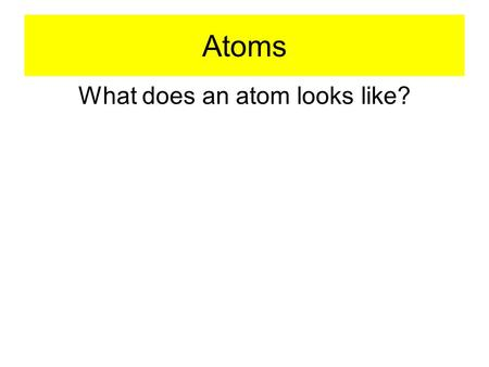 What does an atom looks like?