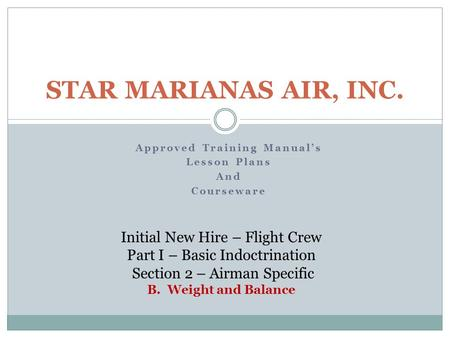 Approved Training Manual's Lesson Plans And Courseware STAR MARIANAS AIR, INC. Initial New Hire – Flight Crew Part I – Basic Indoctrination Section 2 –