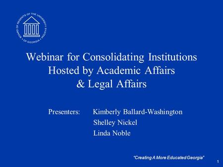 """Creating A More Educated Georgia"" Webinar for Consolidating Institutions Hosted by Academic Affairs & Legal Affairs Presenters: Kimberly Ballard-Washington."