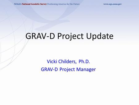 GRAV-D Project Update Vicki Childers, Ph.D. GRAV-D Project Manager.