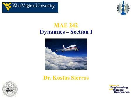 MAE 242 Dynamics – Section I Dr. Kostas Sierros. HOMEWORK Reminder: The homework will be collected this morning (9/4) in class. 12-6 page 15 12-53 page.