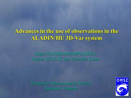 Advances in the use of observations in the ALADIN/HU 3D-Var system Roger RANDRIAMAMPIANINA, Regina SZOTÁK and Gabriella Csima Hungarian Meteorological.