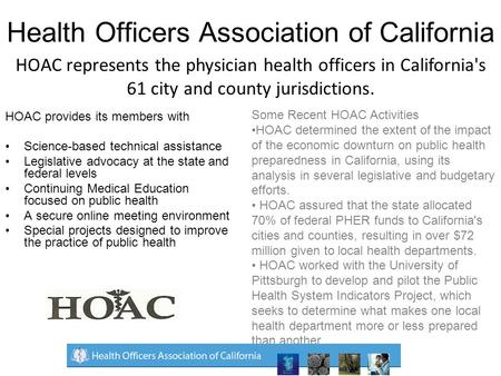 Health Officers Association of California HOAC provides its members with Science-based technical assistance Legislative advocacy at the state and federal.