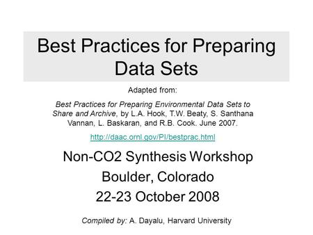 Best Practices for Preparing Data Sets Non-CO2 Synthesis Workshop Boulder, Colorado 22-23 October 2008 Compiled by: A. Dayalu, Harvard University Adapted.
