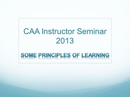 CAA Instructor Seminar 2013. Introduction and discussion Importance and practical value of P of L Nine in the IT Course syllabus: Review? Intensity, Reinforcement,