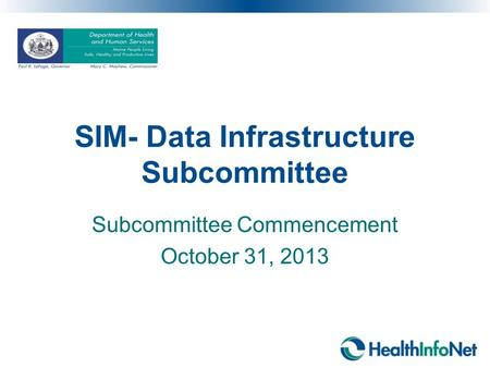 SIM- Data Infrastructure Subcommittee Subcommittee Commencement October 31, 2013.
