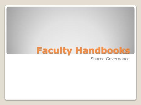 Faculty Handbooks Shared Governance. Faculty Handbooks College and university handbooks touch on a broad array of issues, from the composition of an institution's.