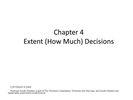 Chapter 4 Extent (How Much) Decisions Managerial Economics: A Problem Solving Approach (2 nd Edition) Luke M. Froeb, Brian.