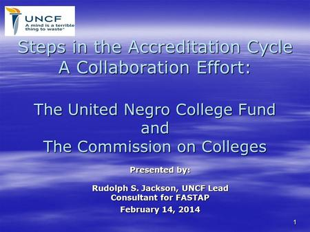 Steps in the Accreditation Cycle A Collaboration Effort: The United Negro College Fund and The Commission on Colleges Steps in the Accreditation Cycle.