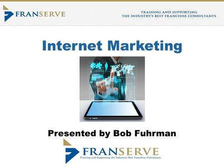 Internet Marketing Presented by Bob Fuhrman. About your Instructor Franchise Consultant since 2004 Licensed Realtor – State of New Jersey.
