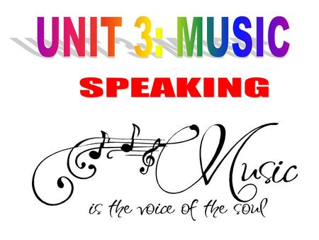 UNIT 3: MUSIC SPEAKING.
