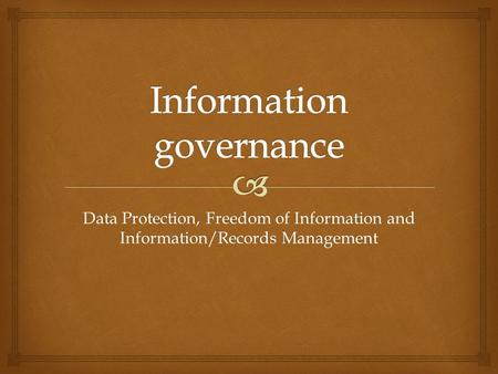 Data Protection, Freedom of Information and Information/Records Management.