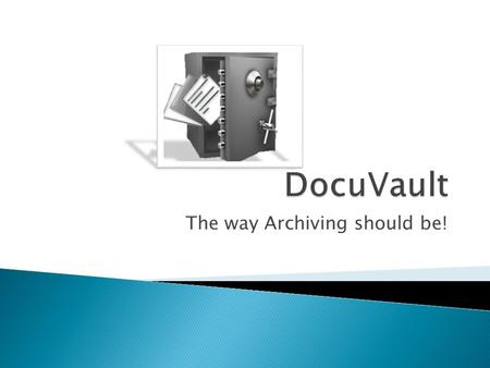 The way Archiving should be!.  Many organisations have either no archiving policy or is severely fragmented.  Archiving is considered as just another.