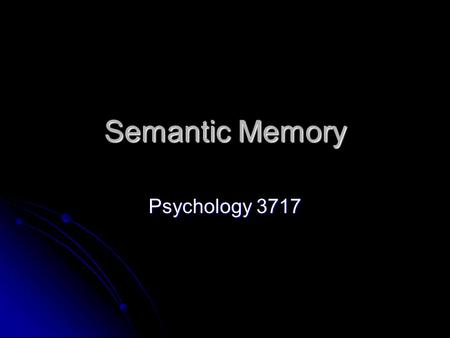 Semantic Memory Psychology 3717. Introduction This is our memory for facts about the world This is our memory for facts about the world How do we know.