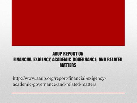 AAUP REPORT ON FINANCIAL EXIGENCY, ACADEMIC GOVERNANCE, AND RELATED MATTERS  academic-governance-and-related-matters.