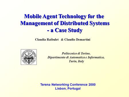 Mobile Agent Technology for the Management of Distributed Systems - a Case Study Claudia Raibulet& Claudio Demartini Politecnico di Torino, Dipartimento.