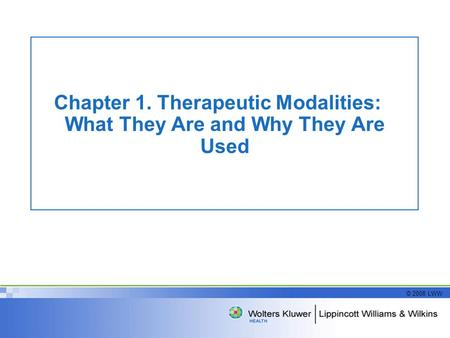 © 2008 LWW Chapter 1. Therapeutic Modalities: What They Are and Why They Are Used.