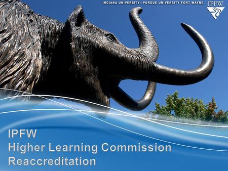 Continuing Accreditation The Higher Learning Commission provides institutional accreditation through the evaluation of the entire university organization.