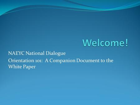 NAEYC National Dialogue Orientation 101: A Companion Document to the White Paper.