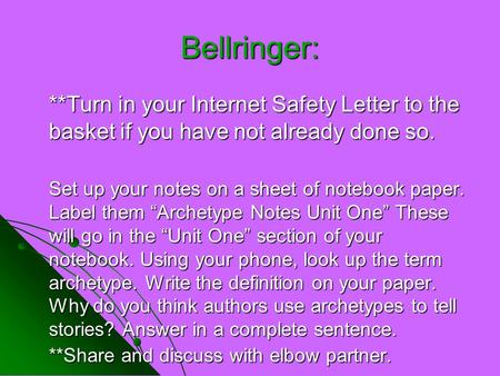 Bellringer: **Turn in your Internet Safety Letter to the basket if you have not already done so. Set up your notes on a sheet of notebook paper. Label.
