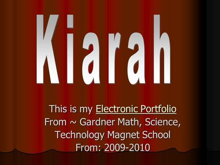 Kiarah This is my Electronic Portfolio From ~ Gardner Math, Science,