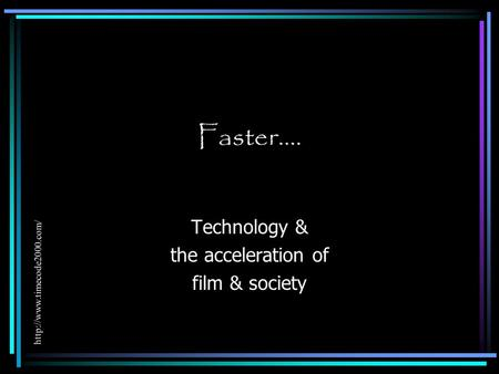 Faster…. Technology & the acceleration of film & society